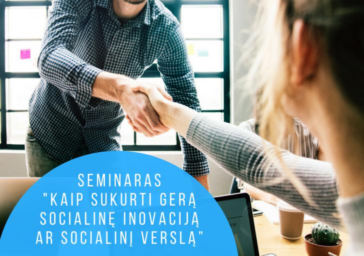 """Kviečiame į seminarą """"Kaip sukurti gerą socialinę inovaciją ar socialinį verslą?"""""""