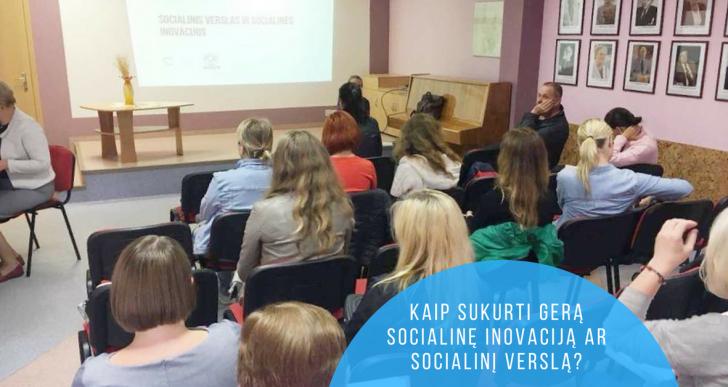 """Keletas akimirkų iš seminaro """"Kaip sukurti gerą socialinę inovaciją ar socialinį verslą"""""""