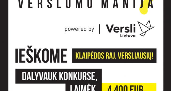 """VšĮ """"Versli Lietuva"""" kartu su Klaipėdos rajono savivaldybe organizuoja verslumo skatinimo konkursą """"Verslumo manija"""""""